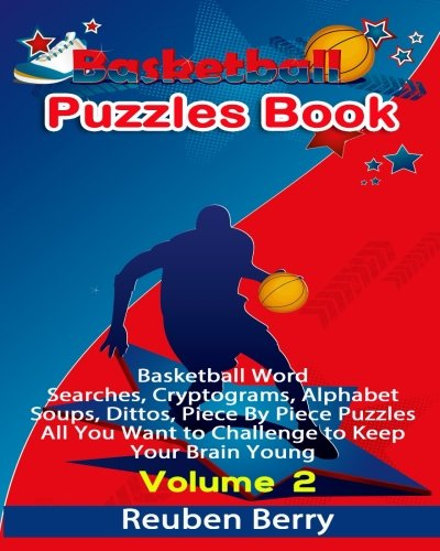 Basketball Puzzles Book: Basketball Word Searches, Cryptograms, Alphabet Soups, Dittos, Piece By Piece Puzzles All You Want to Challenge to Keep Your Brain Young(Volume 2)