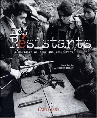 Les Resistants  L'histoire De Ceux Qui Refuserent  Hors Collection
