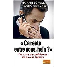 Ça reste entre nous, hein ?: Deux ans de confidence de Nicolas Sarkozy (Document) (French Edition)