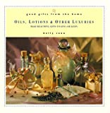img - for Good Gifts from the Home: Oils, Lotions & Other Luxuries: Make Beautiful Gifts to Give (or Keep) book / textbook / text book