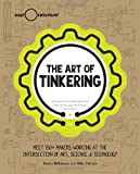 The Art of Tinkering, Karen Wilkinson and Mike Petrich, 1616286091