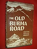 img - for The Old Burma Road. A Journey on Foot and Muleback. From the Diary, Notes and Reminiscences of Dr. Neville Bradley, for many Years a Medical Missionary in China. With a Foreword by Lady Erskine Crum. [Travel Book Club edition] book / textbook / text book
