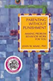 Parenting Without Punishment, John W. Maag, 0914783785