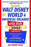 Fodor's Walt Disney World® and Universal Orlando® with Kids 2005, Fodor's Travel Publications, Inc. Staff and Kim Wright Wiley, 1400014018