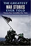The Greatest War Stories Ever Told, Lamar Underwood, 1592285600