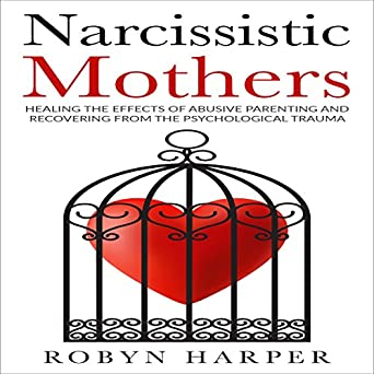 Amazon com: Narcissistic Mothers: Healing the Effects of