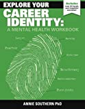 Explore Your Career Identity: A Mental Health Workbook by Southern Dr Annie (2014-03-19) Paperback