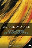 Michael Ondaatje : Haptic Aesthetics and Micropolitical Writing, Marinkova, Milena, 1441194398