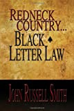 Redneck Country Black Letter Law, John Russell Smith, 1453508538