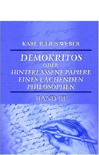 Read Online Demokritos oder hinterlassene Papiere eines lachenden Philosophen: Von dem Verfasser der 'Briefe eines in Deutschland reisenden Deutschen'. Band III (German Edition) ebook