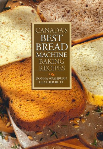 Canada's Best Bread Machine Baking Recipes by Donna Washburn, Heather Butt