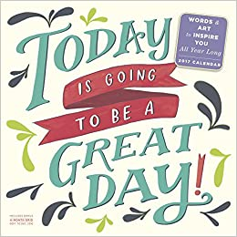 Today Is Going To Be A Great Day Wall Calendar 2017 Workman