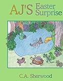 Aj's Easter Surprise, C. A. Sherwood, 1434375838