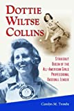 Dottie Wiltse Collins: Strikeout Queen of the All-American Girls Professional Baseball League