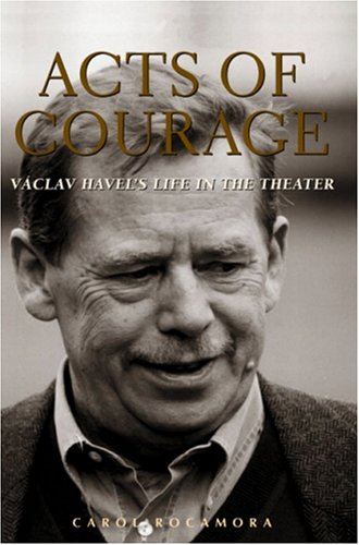 Acts of Courage: Vaclav Havel's Life in the Theater ebook