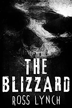 The Blizzard: A Claustrophobic Psychological Horror by [Lynch, Ross]