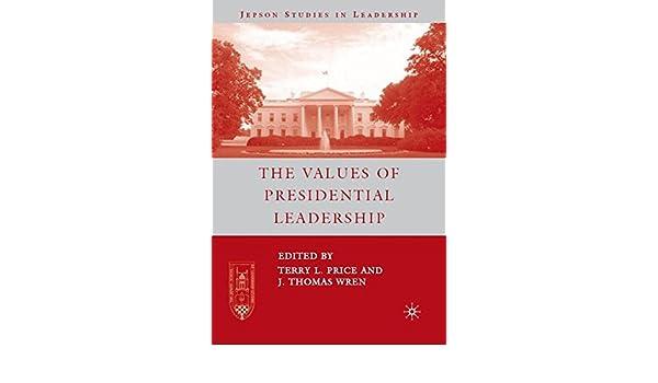 The Values of Presidential Leadership (Jepson Studies in Leadership)
