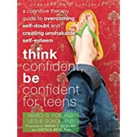 Think Confident, Be Confident for Teens: A Cognitive Therapy Guide to Overcoming Self-Doubt and Creating Unshakable Self…