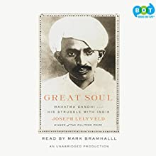 Great Soul: Mahatma Gandhi and His Struggle with India | Livre audio Auteur(s) : Joseph Lelyveld Narrateur(s) : Mark Bramhall