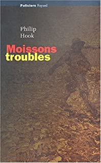 Moissons troubles : roman, Hook, Philip