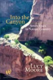 Front cover for the book Into the Canyon: Seven Years in Navajo Country by Lucy Moore
