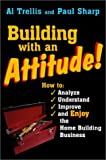 img - for Building With an Attitude: How to Analyze, Understand, Improve, and Enjoy the Home Building Business by Alan R. Trellis (1999-07-30) book / textbook / text book