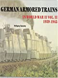 German Armored Trains in World War II, Volume II, Wolfgang Sawodny, 0887402887