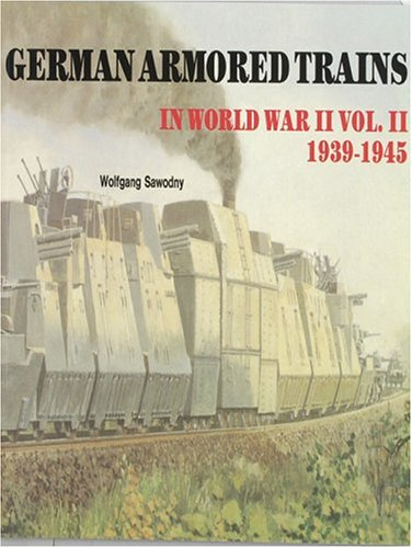 German Armored Trains in World War II, Vol. II (Schiffer Military History) (v. 2)