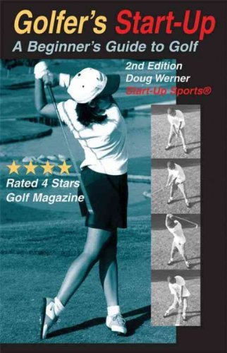 [ [ [ Golfer's Start-Up: A Beginner's Guide to Golf [ GOLFER'S START-UP: A BEGINNER'S GUIDE TO GOLF BY Werner, Doug ( Au