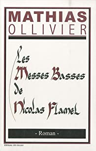 Les Messes Basses de Nicolas Flamel par Mathias Ollivier