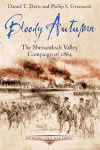 Bloody Autumn: The Shenandoah Valley Campaign of 1864 (Emerging Civil War Series) - Shenandoah Series