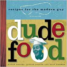 Dude Food Recipes For The Modern Guy