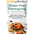 A Gluten Free Thanksgiving: How To Make a Delicious Gluten Free Turkey Dinner That Everyone Will Love (Fast, Easy and Delicious Gluten Free Recipes)