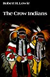 The Crow Indians, Robert Lowie, 0803279094