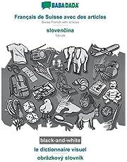 BABADADA black-and-white, Français de Suisse avec des articles - slovenčina, le dictionnaire visuel - obrázkový slovník: Swiss French with articles - Slovak, visual dictionary