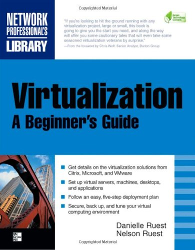 Virtualization, A Beginner's Guide by Danielle Ruest , Nelson Ruest, Publisher : McGraw-Hill Osborne Media
