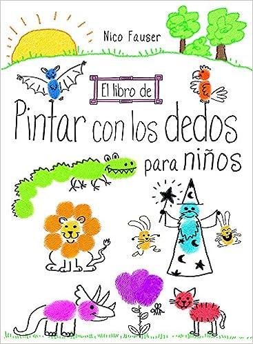 El Libro De Pintar Con Los Dedos Para Niños: Amazon.es: Nico Fauser ...