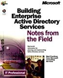 Building Enterprise Active Directory Services : Notes from the Field, Microsoft Corporation, 0735608601
