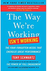 The Way We're Working Isn't Working: The Four Forgotten Needs That Energize Great Performance