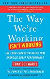 Book cover for The Way We're Working Isn't Working: The Four Forgotten Needs That Energize Great Performance