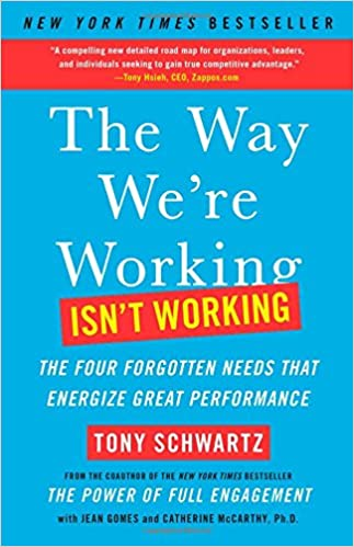 The Way Were Working Isnt Working The Four Forgotten Needs That Energize Great Performance