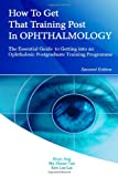 How to Get That Training Post in Ophthalmology, Brian Ang, 149377963X