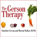 The Gerson Therapy: The Proven Nutritional Program for Cancer and Other Illnesses | Charlotte Gerson,Morton Walker