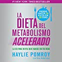 La dieta del metabolismo acelerado [The Accelerated Metabolism Diet]: La última dieta que harás en tu vida [The Last Diet You Will Follow in Your Life] Audiobook by Haylie Pomroy Narrated by Carla Barreto