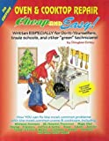Cheap and Easy! Oven & Cooktop Repair: Written Especially for Do-It-Yourselfers - Trade Schools - and Other