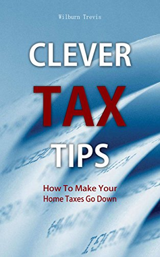 Download PDF Clever Tax Tips - How To Make Your Home Taxes Go Down
