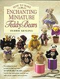 How to Make Enchanting Miniature Teddy Bears, Debbie Kesling, 0891347380