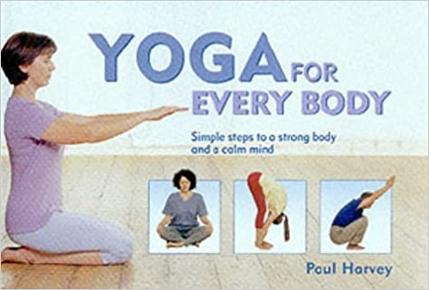 Yoga For Every Body A Complete Easy To Follow Course All Ages Amazoncouk Paul Harvey 9780705433952 Books