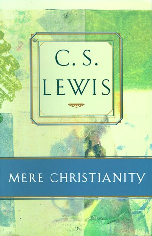 Mere Christianity: Comprising the Case for Christianity, Christian Behaviour, and Beyond Personality