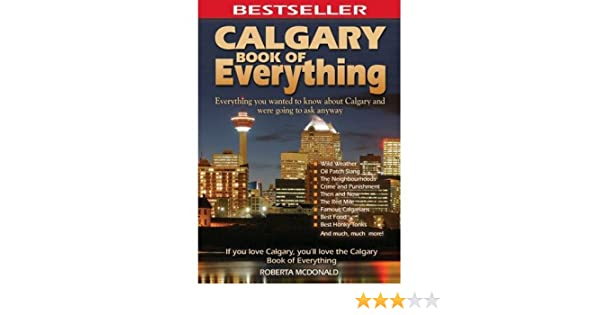 Everything You Wanted to Know About Calgary and Were Going to Ask Anyway Calgary Book of Everything